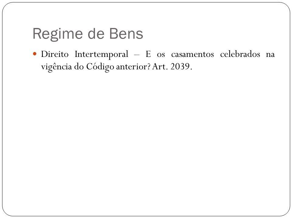 Regime de Bens Direito Intertemporal – E os casamentos celebrados na vigência do Código anterior? Art. 2039.