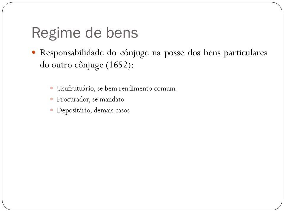 Regime de bens Responsabilidade do cônjuge na posse dos bens particulares do outro cônjuge (1652): Usufrutuário, se bem rendimento comum Procurador, s