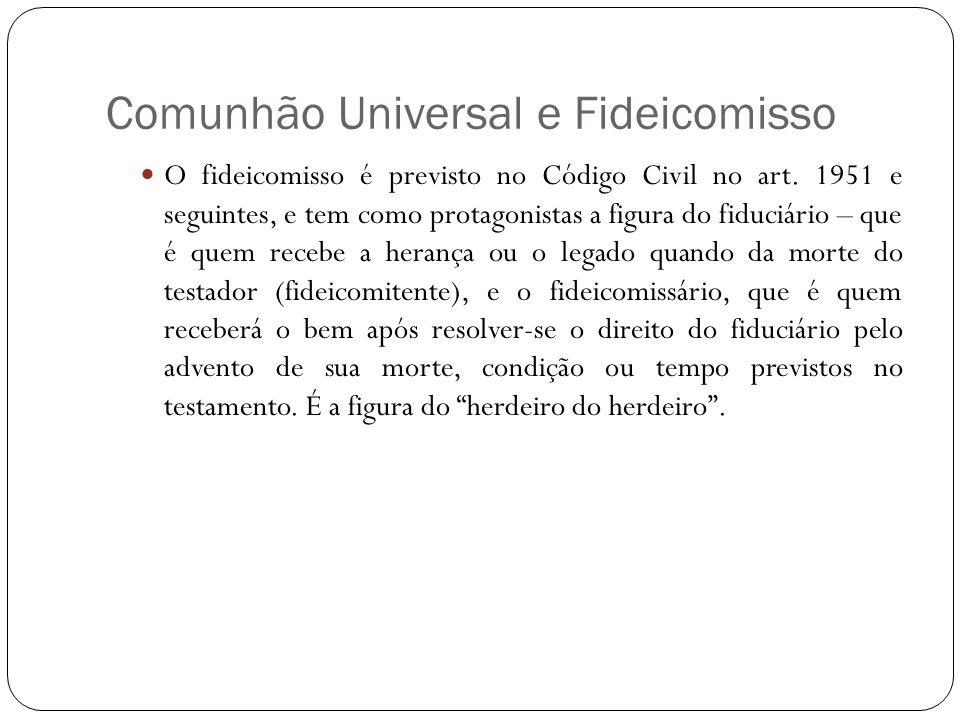 Comunhão Universal e Fideicomisso O fideicomisso é previsto no Código Civil no art. 1951 e seguintes, e tem como protagonistas a figura do fiduciário