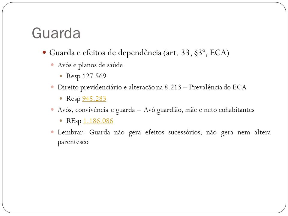 Guarda Guarda e efeitos de dependência (art. 33, §3º, ECA) Avós e planos de saúde Resp 127.569 Direito previdenciário e alteração na 8.213 – Prevalênc