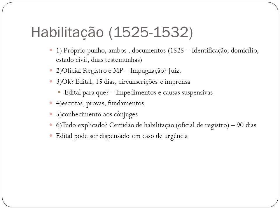 Habilitação (1525-1532) 1) Próprio punho, ambos, documentos (1525 – Identificação, domicílio, estado civil, duas testemunhas) 2)Oficial Registro e MP