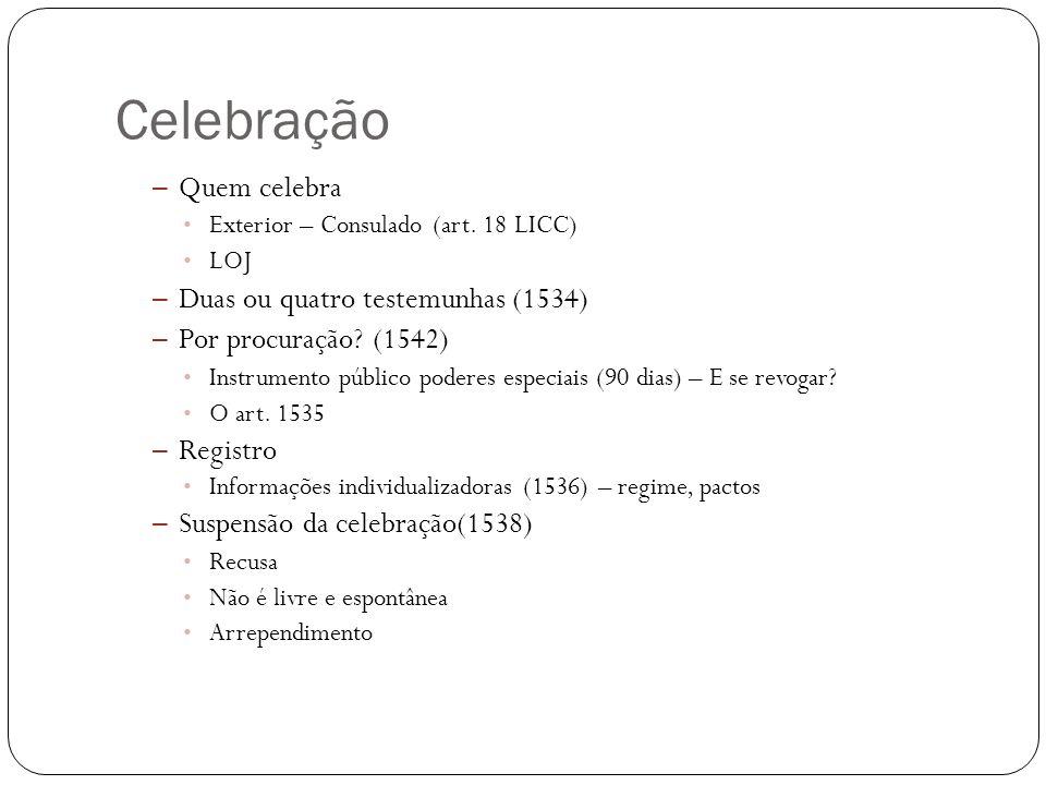 Celebração – Quem celebra Exterior – Consulado (art. 18 LICC) LOJ – Duas ou quatro testemunhas (1534) – Por procuração? (1542) Instrumento público pod