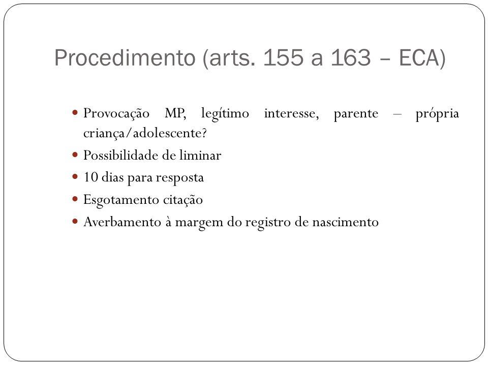 Procedimento (arts. 155 a 163 – ECA) Provocação MP, legítimo interesse, parente – própria criança/adolescente? Possibilidade de liminar 10 dias para r