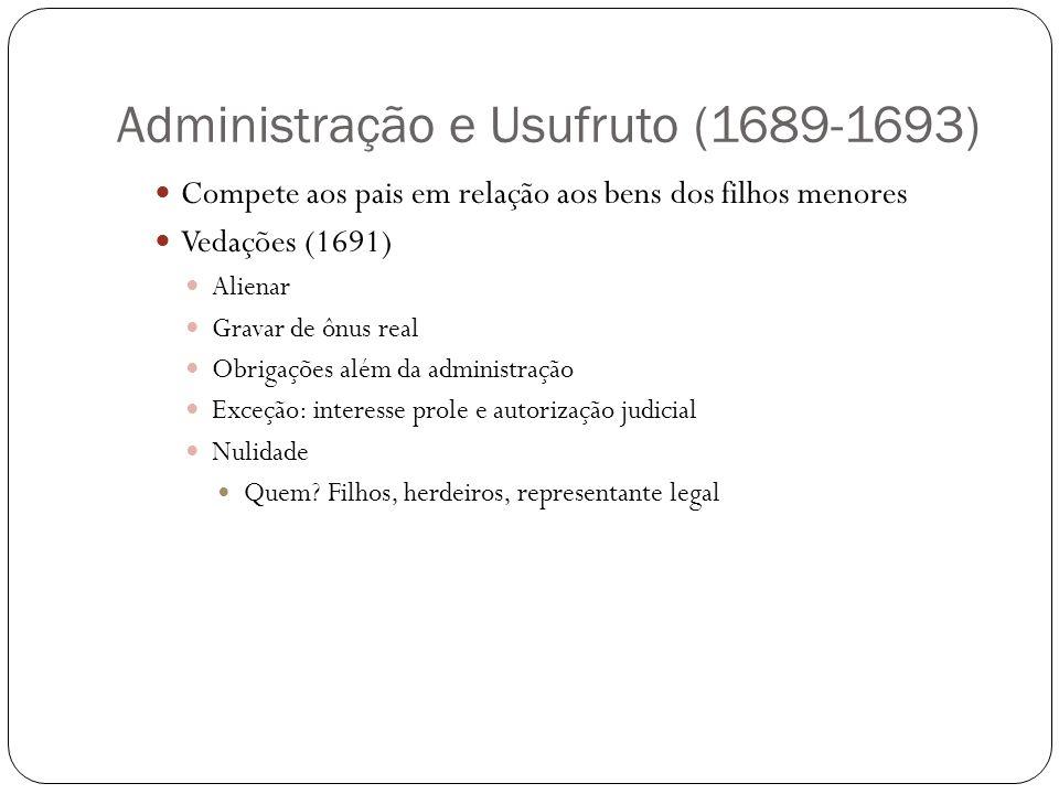 Administração e Usufruto (1689-1693) Compete aos pais em relação aos bens dos filhos menores Vedações (1691) Alienar Gravar de ônus real Obrigações al