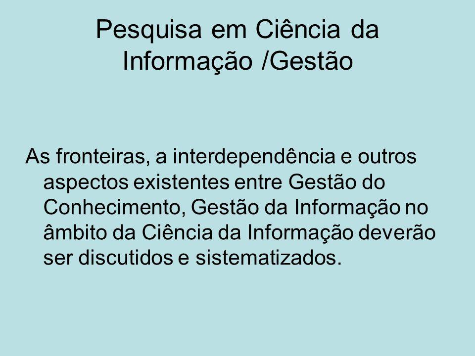Pesquisa em Ciência da Informação /Gestão As fronteiras, a interdependência e outros aspectos existentes entre Gestão do Conhecimento, Gestão da Infor