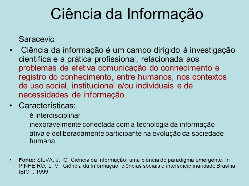 Ciência da Informação Saracevic Ciência da informação é um campo dirigido à investigação cientifica e a prática profissional, relacionada aos problema