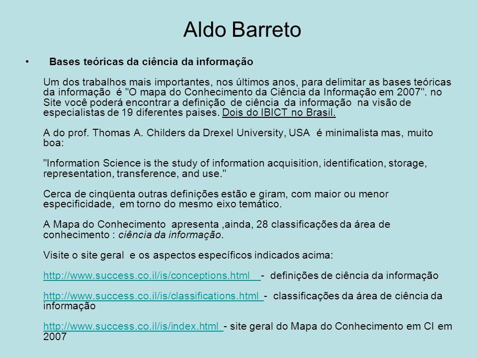 Aldo Barreto Bases teóricas da ciência da informação Um dos trabalhos mais importantes, nos últimos anos, para delimitar as bases teóricas da informaç