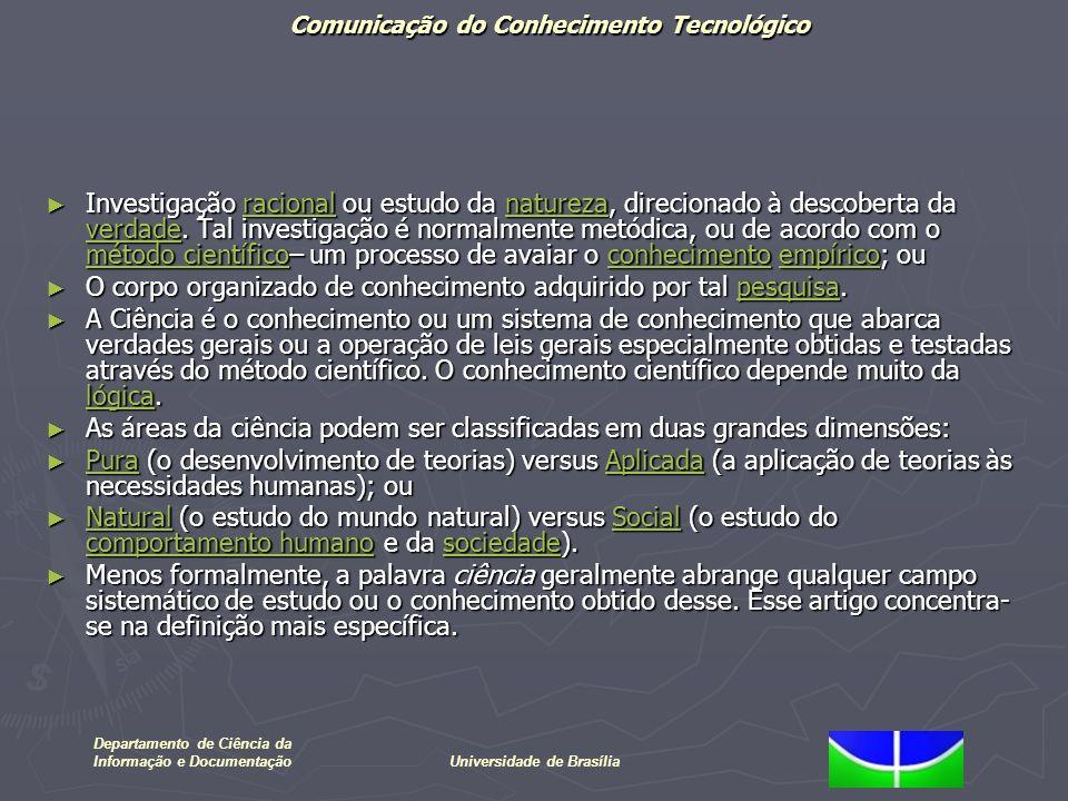 Comunicação do Conhecimento Tecnológico Departamento de Ciência da Informação e DocumentaçãoUniversidade de Brasília tecnologia é a aplicação do conhecimento (científico, projetando, e/ou de outra maneira) para conseguir um resultado prático (Roussel, e outros).