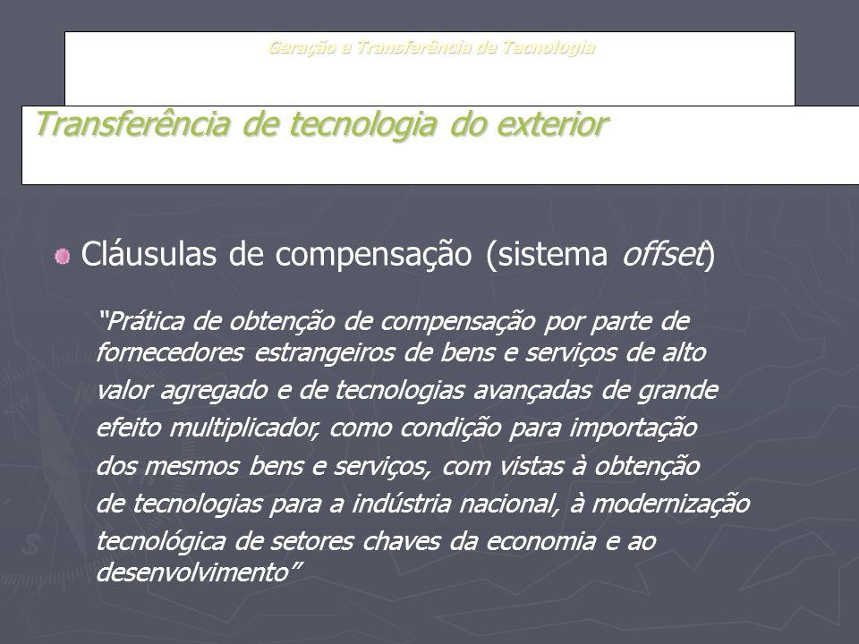 Geração e Transferência de Tecnologia Transferência de tecnologia do exterior Cláusulas de compensação (sistema offset) Prática de obtenção de compens