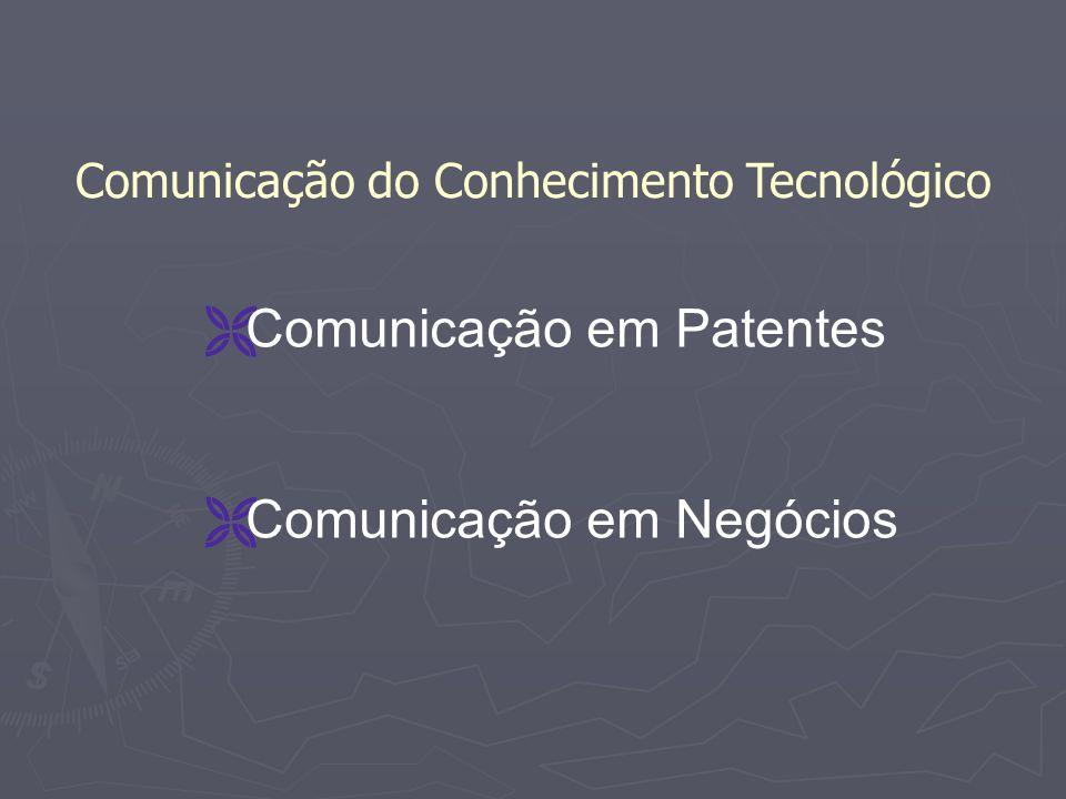 Comunicação em Patentes Comunicação em Negócios Comunicação do Conhecimento Tecnológico