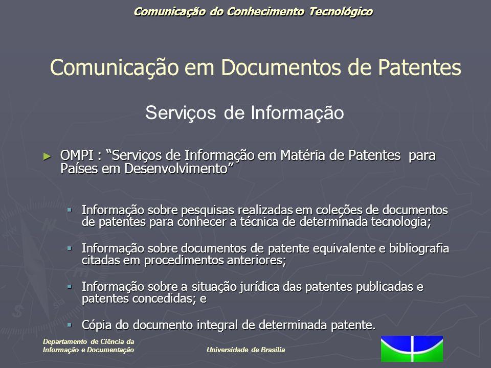 Comunicação do Conhecimento Tecnológico Departamento de Ciência da Informação e DocumentaçãoUniversidade de Brasília OMPI : Serviços de Informação em
