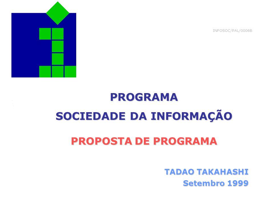 1 INFOSOC/PAL/0006B PROGRAMA SOCIEDADE DA INFORMAÇÃO PROPOSTA DE PROGRAMA TADAO TAKAHASHI Setembro 1999