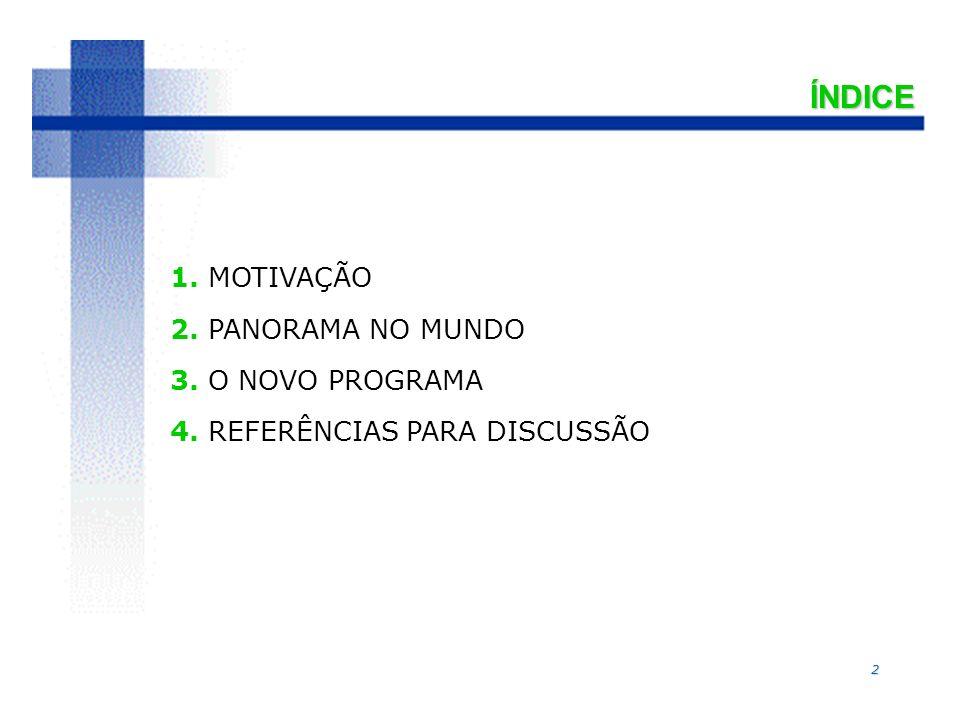 2 ÍNDICE 1. MOTIVAÇÃO 2. PANORAMA NO MUNDO 3. O NOVO PROGRAMA 4. REFERÊNCIAS PARA DISCUSSÃO