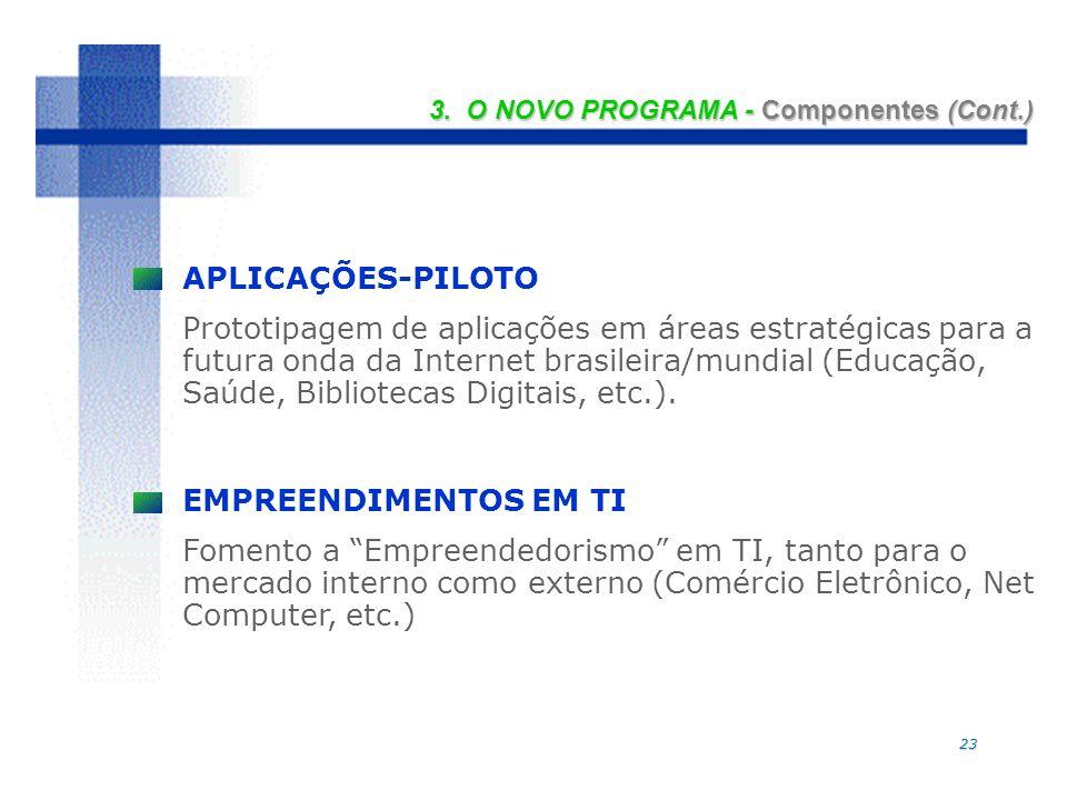 23 APLICAÇÕES-PILOTO Prototipagem de aplicações em áreas estratégicas para a futura onda da Internet brasileira/mundial (Educação, Saúde, Bibliotecas Digitais, etc.).