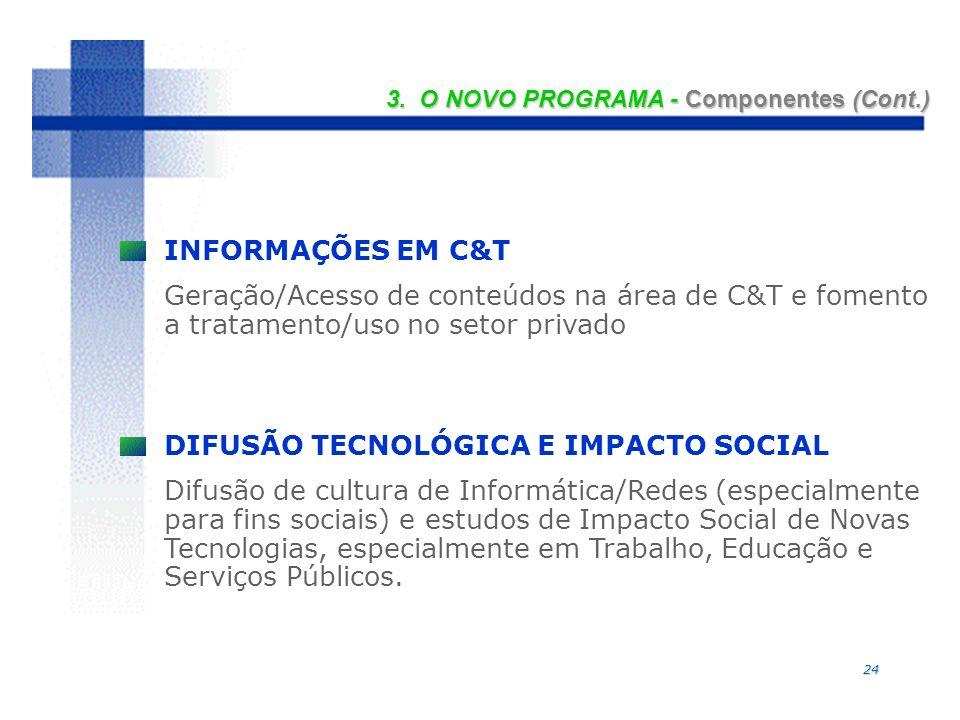 24 INFORMAÇÕES EM C&T Geração/Acesso de conteúdos na área de C&T e fomento a tratamento/uso no setor privado DIFUSÃO TECNOLÓGICA E IMPACTO SOCIAL Difu