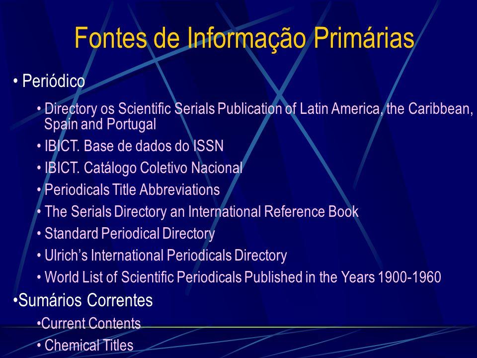 Fontes de Informação Primárias Periódico Directory os Scientific Serials Publication of Latin America, the Caribbean, Spain and Portugal IBICT. Base d