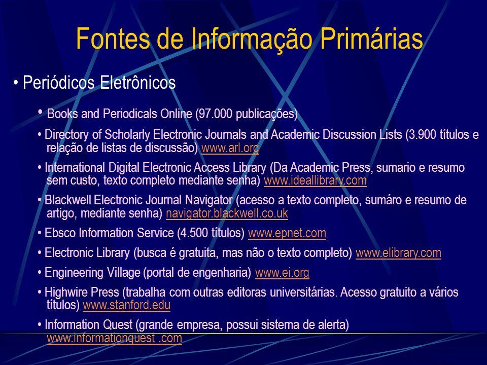 Fontes de Informação Primárias Periódicos Eletrônicos Books and Periodicals Online (97.000 publicações) Directory of Scholarly Electronic Journals and