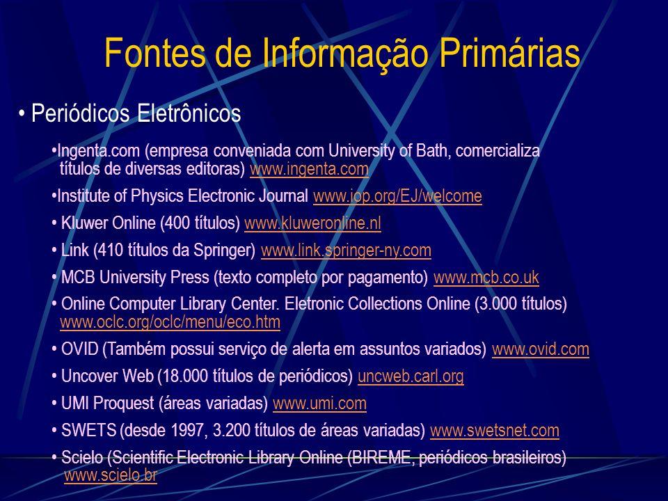 Fontes de Informação Primárias Periódicos Eletrônicos Ingenta.com (empresa conveniada com University of Bath, comercializa títulos de diversas editora