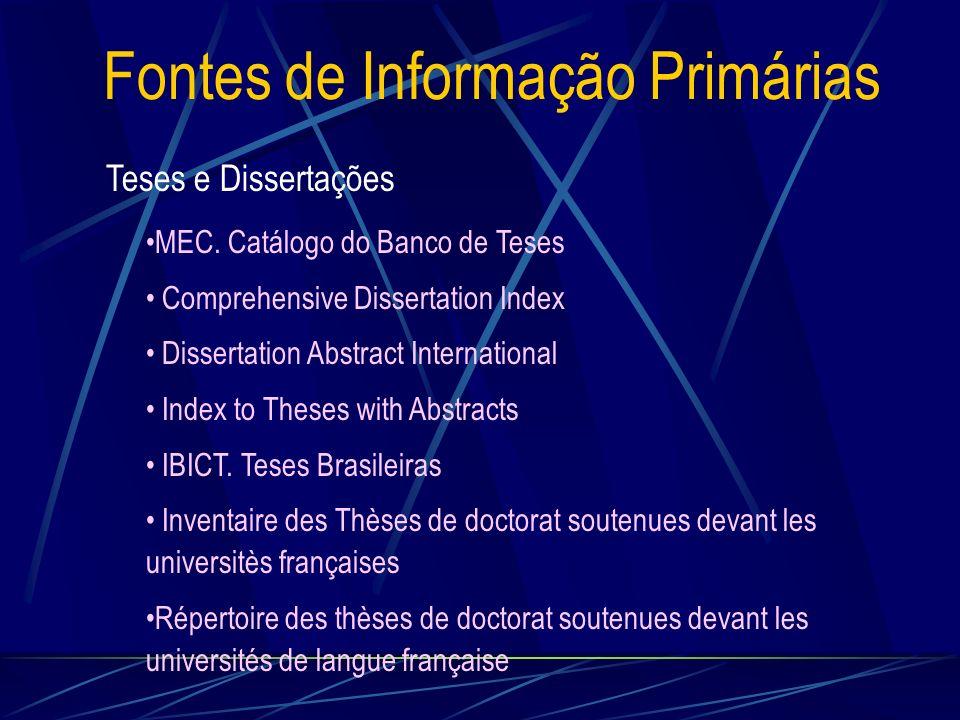 Fontes de Informação Primárias Teses e Dissertações MEC. Catálogo do Banco de Teses Comprehensive Dissertation Index Dissertation Abstract Internation