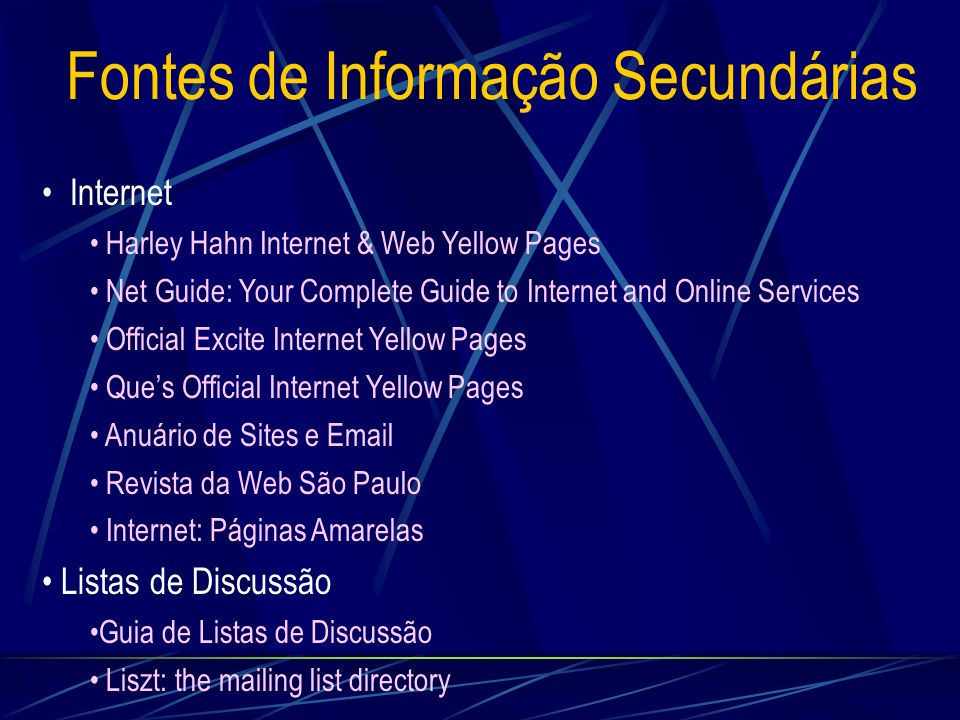 Fontes de Informação Secundárias Internet Harley Hahn Internet & Web Yellow Pages Net Guide: Your Complete Guide to Internet and Online Services Offic