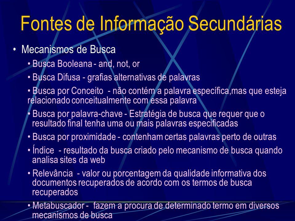Fontes de Informação Secundárias Mecanismos de Busca Busca Booleana - and, not, or Busca Difusa - grafias alternativas de palavras Busca por Conceito