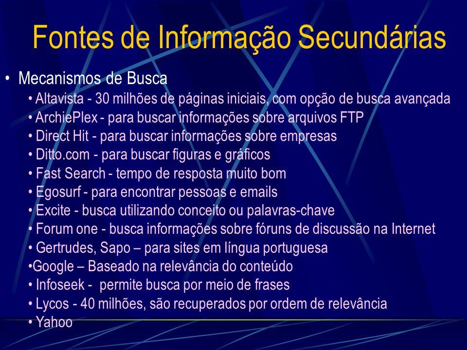 Fontes de Informação Secundárias Mecanismos de Busca Altavista - 30 milhões de páginas iniciais, com opção de busca avançada ArchiePlex - para buscar