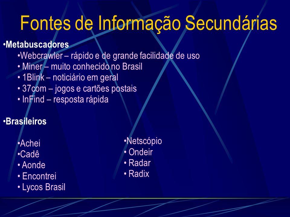 Fontes de Informação Secundárias Metabuscadores Webcrawler – rápido e de grande facilidade de uso Miner – muito conhecido no Brasil 1Blink – noticiári