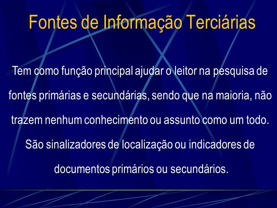 Fontes de Informação Terciárias Tem como função principal ajudar o leitor na pesquisa de fontes primárias e secundárias, sendo que na maioria, não tra