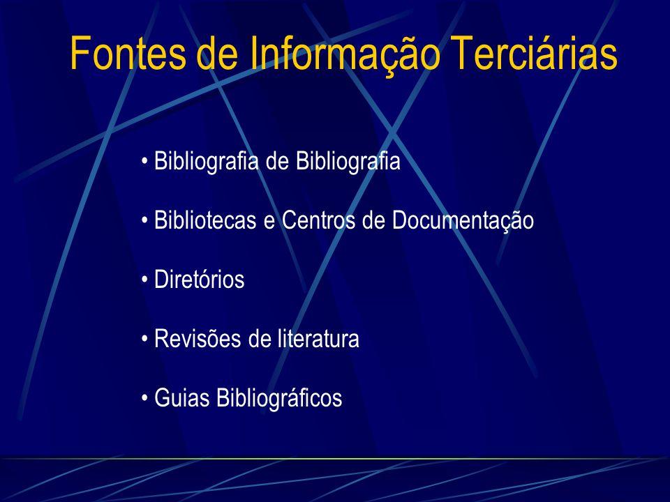 Fontes de Informação Terciárias Bibliografia de Bibliografia Bibliotecas e Centros de Documentação Diretórios Revisões de literatura Guias Bibliográfi