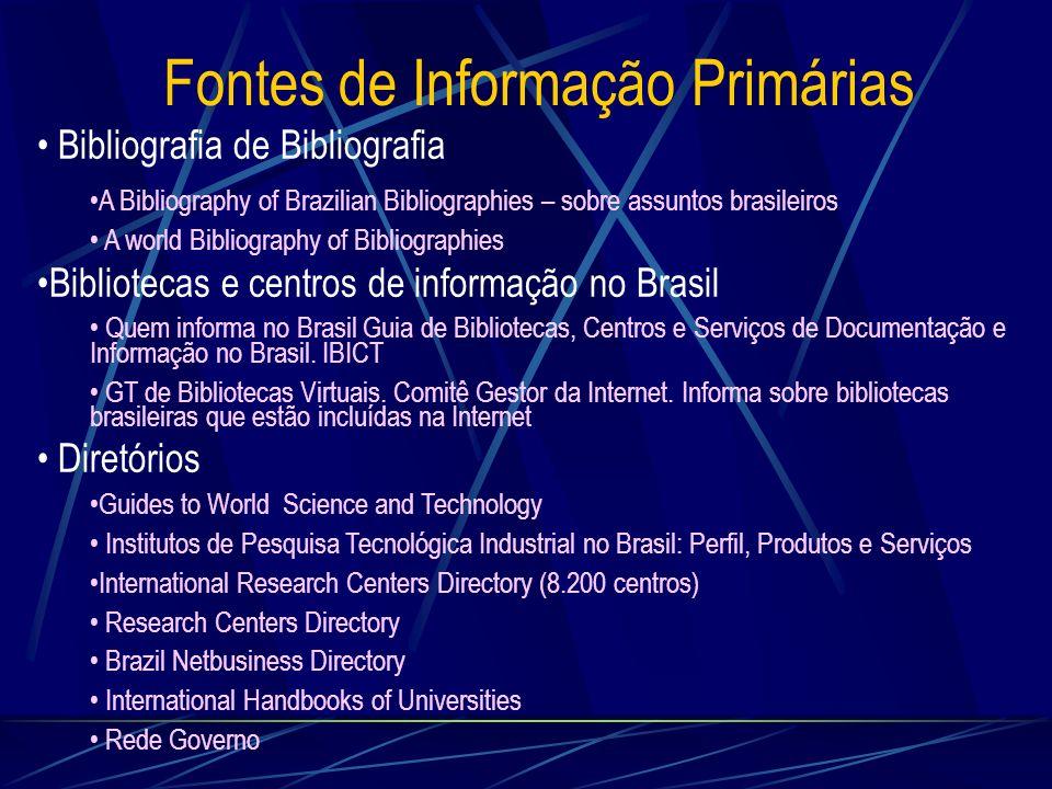 Fontes de Informação Primárias Bibliografia de Bibliografia A Bibliography of Brazilian Bibliographies – sobre assuntos brasileiros A world Bibliograp
