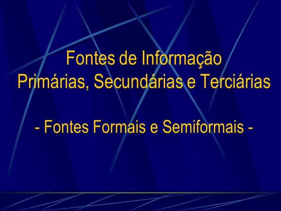 Fontes de Informação Terciárias Bibliografia de Bibliografia Bibliotecas e Centros de Documentação Diretórios Revisões de literatura Guias Bibliográficos