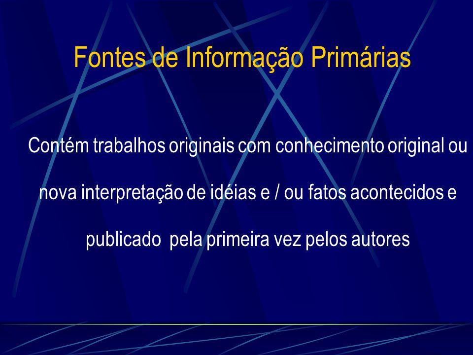 Fontes de Informação Primárias Congressos e Conferências Legislação Nomes e Marcas Comerciais Traduções Patentes Periódicos Relatórios Técnicos Teses e Dissertações Normas Técnicas Projetos e Pesquisas em Andamento