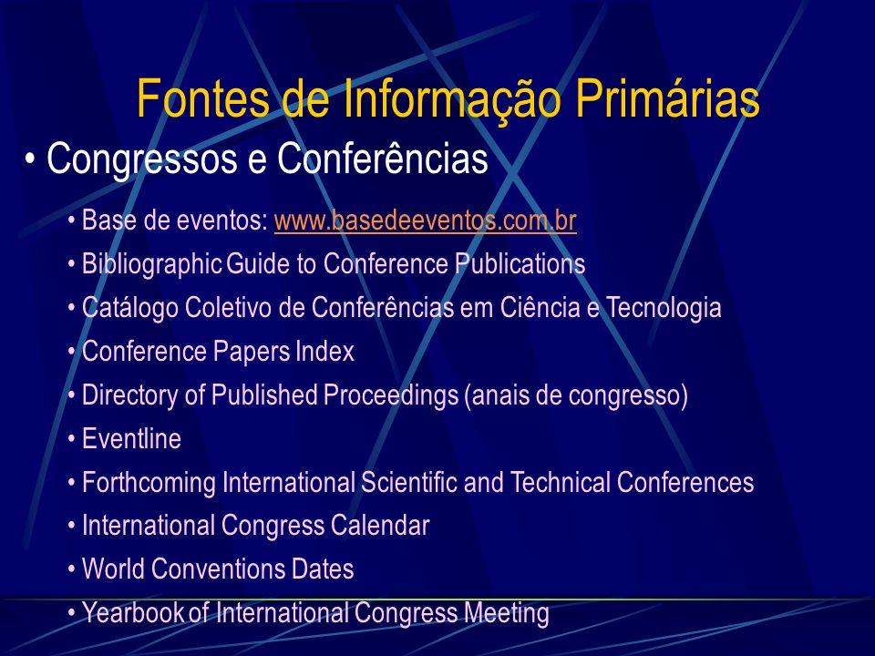 Fontes de Informação Primárias Congressos e Conferências Base de eventos: www.basedeeventos.com.brwww.basedeeventos.com.br Bibliographic Guide to Conf