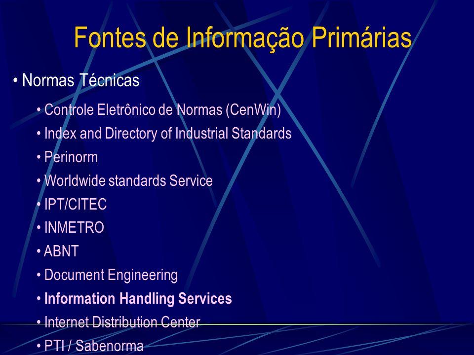 Fontes de Informação Primárias Normas Técnicas Controle Eletrônico de Normas (CenWin) Index and Directory of Industrial Standards Perinorm Worldwide s