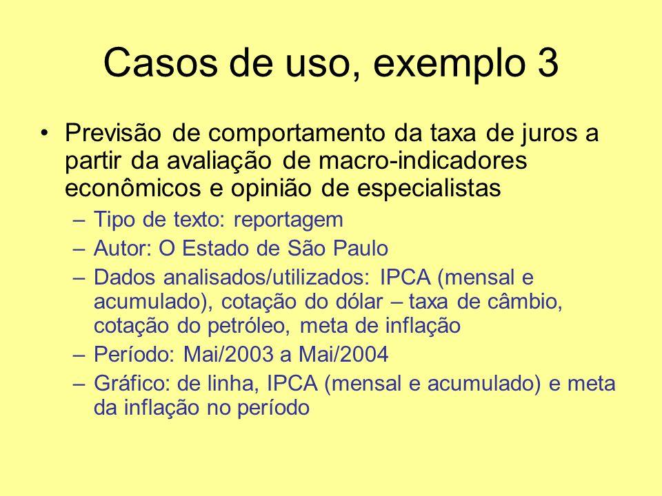 Casos de uso, exemplo 3 Previsão de comportamento da taxa de juros a partir da avaliação de macro-indicadores econômicos e opinião de especialistas –T