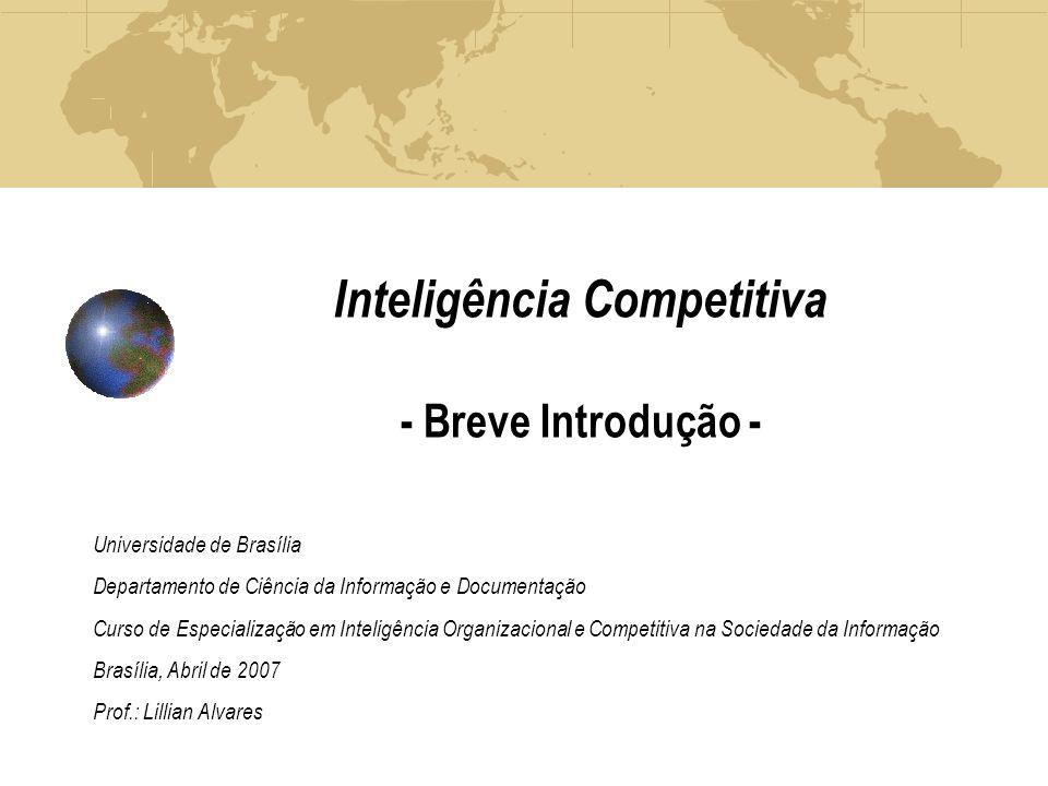 Inteligência Competitiva - Breve Introdução - Universidade de Brasília Departamento de Ciência da Informação e Documentação Curso de Especialização em