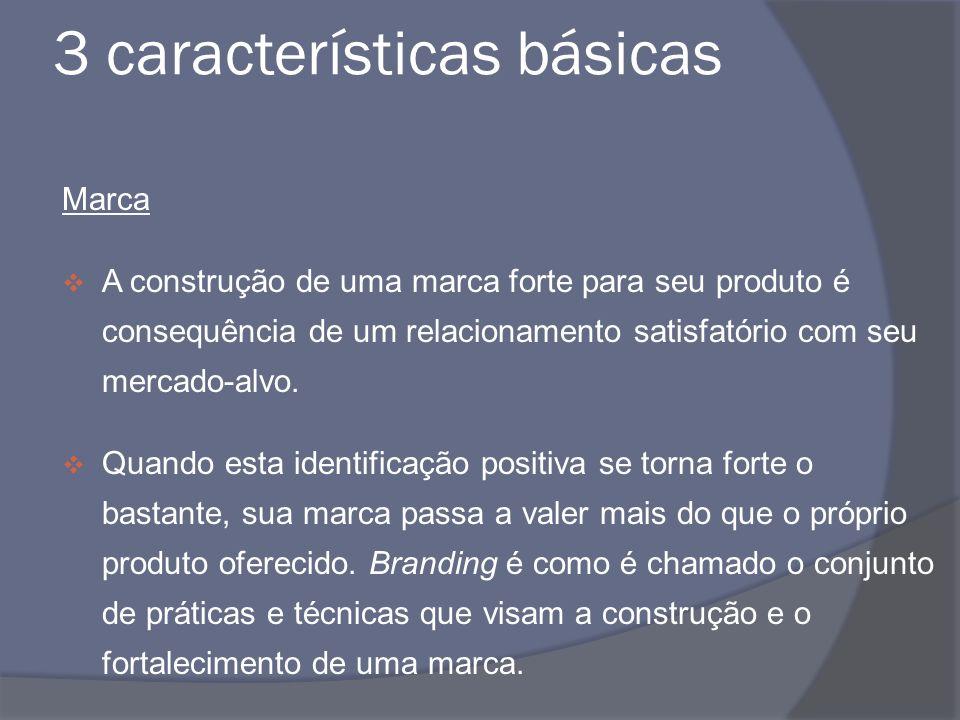 3 características básicas Marca A construção de uma marca forte para seu produto é consequência de um relacionamento satisfatório com seu mercado-alvo