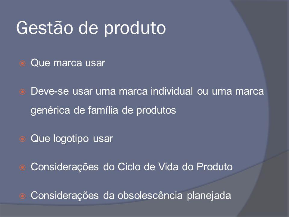 Gestão de produto Que marca usar Deve-se usar uma marca individual ou uma marca genérica de família de produtos Que logotipo usar Considerações do Cic