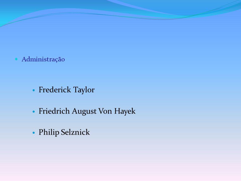 Administração Frederick Taylor Friedrich August Von Hayek Philip Selznick