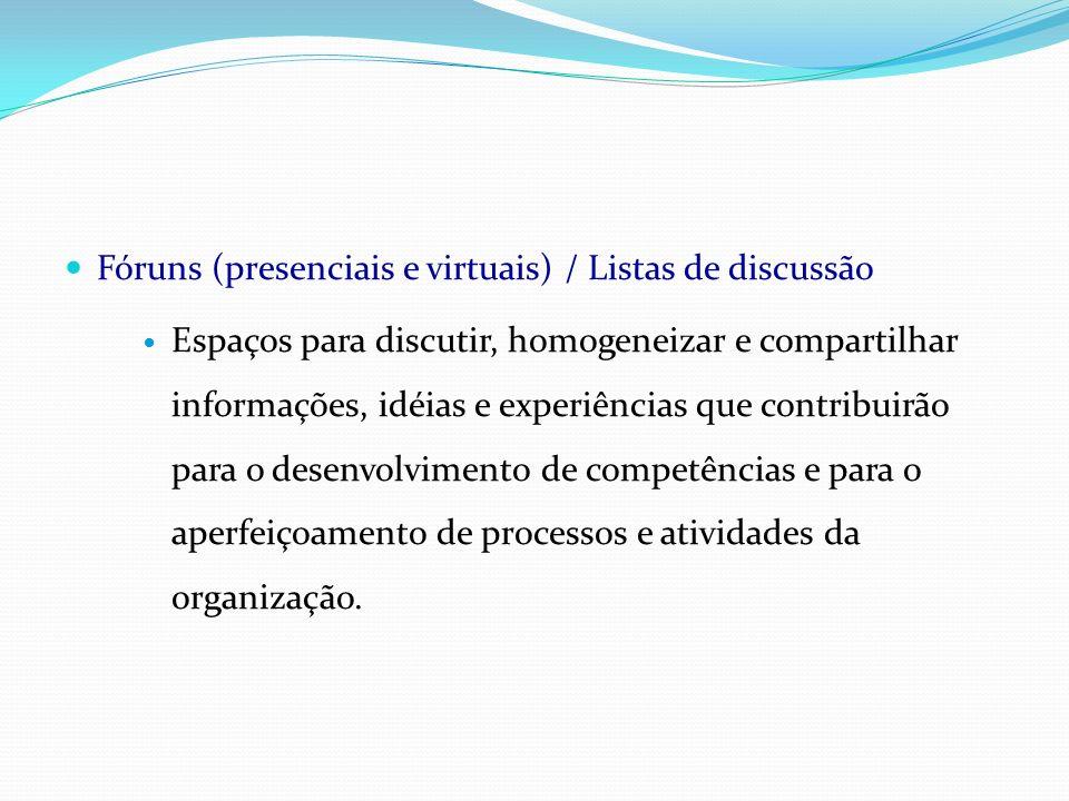 Fóruns (presenciais e virtuais) / Listas de discussão Espaços para discutir, homogeneizar e compartilhar informações, idéias e experiências que contri