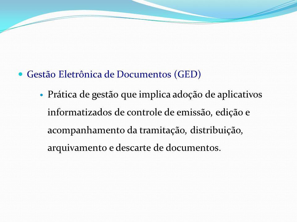 Gestão Eletrônica de Documentos (GED) Prática de gestão que implica adoção de aplicativos informatizados de controle de emissão, edição e acompanhamen