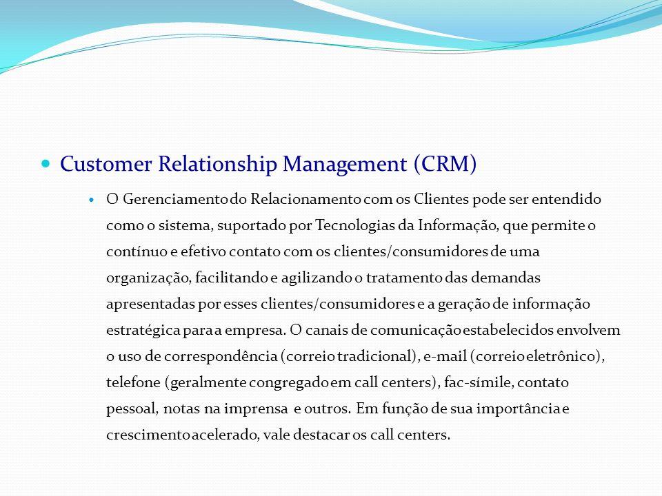 Customer Relationship Management (CRM) O Gerenciamento do Relacionamento com os Clientes pode ser entendido como o sistema, suportado por Tecnologias