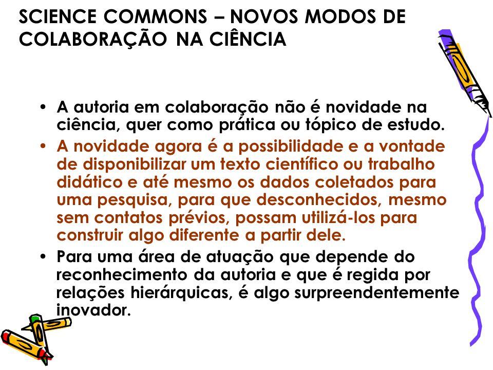 SCIENCE COMMONS – NOVOS MODOS DE COLABORAÇÃO NA CIÊNCIA A autoria em colaboração não é novidade na ciência, quer como prática ou tópico de estudo. A n