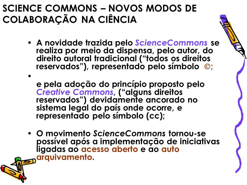 SCIENCE COMMONS – NOVOS MODOS DE COLABORAÇÃO NA CIÊNCIA A novidade trazida pelo ScienceCommons se realiza por meio da dispensa, pelo autor, do direito