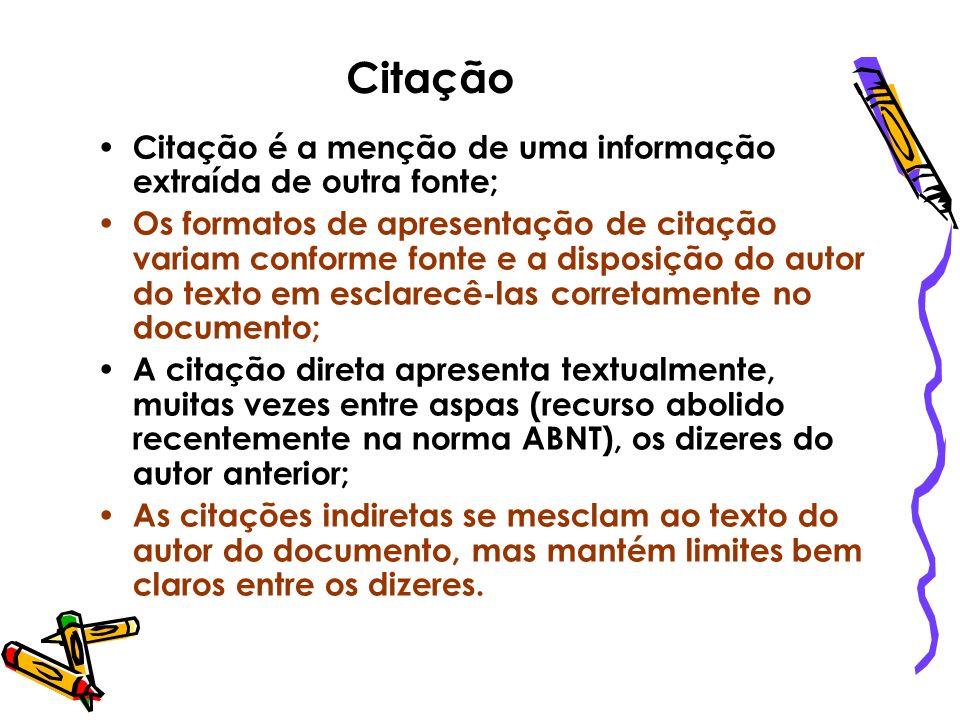 Citação Citação é a menção de uma informação extraída de outra fonte; Os formatos de apresentação de citação variam conforme fonte e a disposição do a