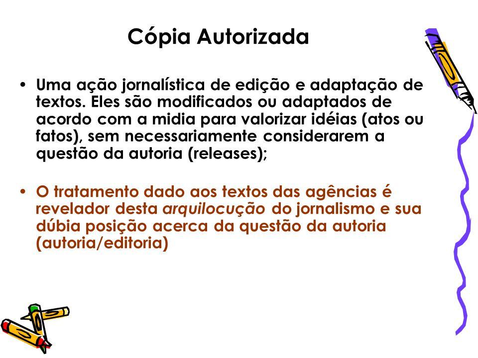 Cópia Autorizada Uma ação jornalística de edição e adaptação de textos. Eles são modificados ou adaptados de acordo com a midia para valorizar idéias
