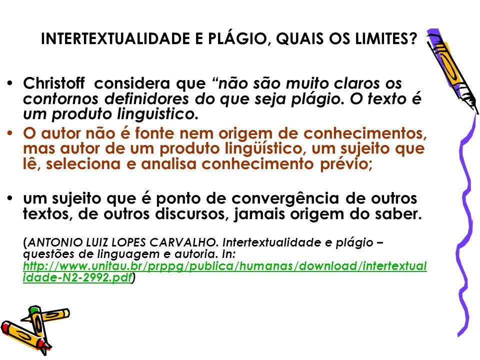 INTERTEXTUALIDADE E PLÁGIO, QUAIS OS LIMITES? Christoff considera que não são muito claros os contornos definidores do que seja plágio. O texto é um p