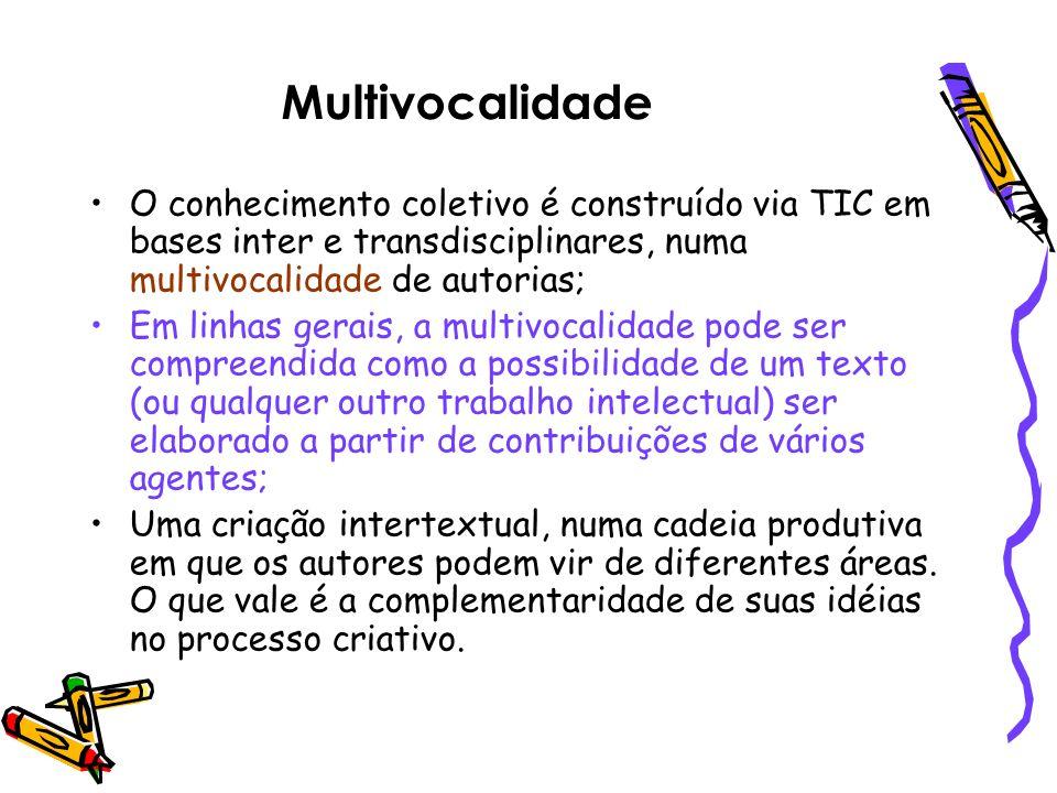 Multivocalidade O conhecimento coletivo é construído via TIC em bases inter e transdisciplinares, numa multivocalidade de autorias; Em linhas gerais,