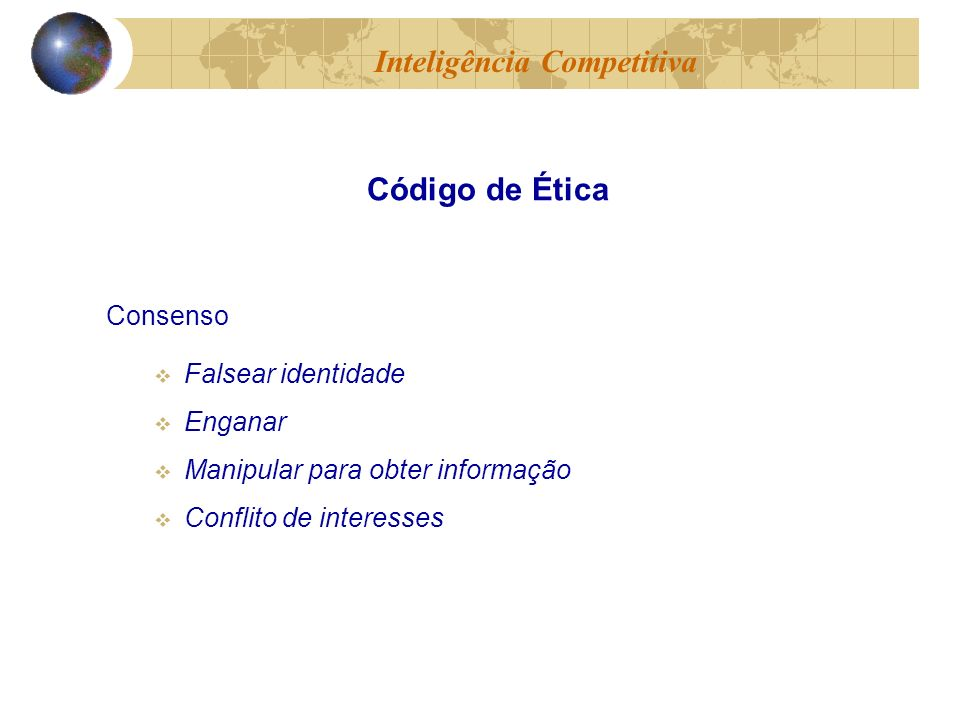 Consenso Falsear identidade Enganar Manipular para obter informação Conflito de interesses Inteligência Competitiva Código de Ética