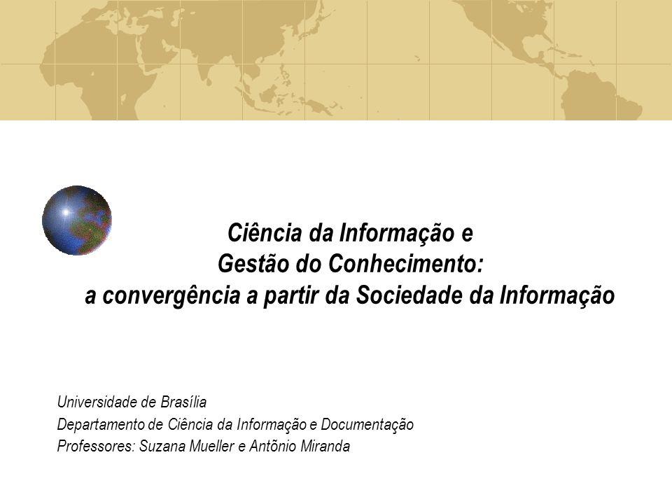 Ciência da Informação e Gestão do Conhecimento: a convergência a partir da Sociedade da Informação Universidade de Brasília Departamento de Ciência da